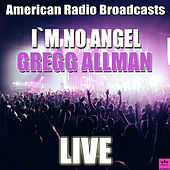 I`m No Angel (Live) by Gregg Allman