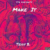 Make It by Teddy B!