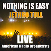 Nothing Is Easy (Live) by Jethro Tull