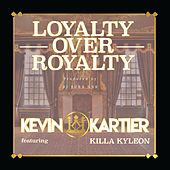 Loyalty over Royalty (feat. Killa Kyleon) by Kevin Kartier