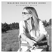 Walking Each Other Home by Elizabeth Wills