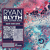 Save Our Love (feat. Luther Soul) de Ryan Blyth