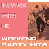 Bounce with Me - Weekend Party Hits by Various Artists