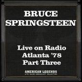 Live on Radio Atlanta '78 Part Three (Live) by Bruce Springsteen