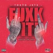 FUXK IT by Tokyo Jetz