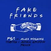 Fake Friends (Tobtok & Adam Griffin Remix) von Ps1