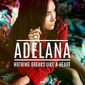 Nothing Breaks Like A Heart von Adelana