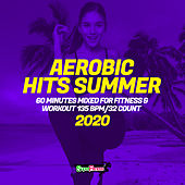 Aerobic Hits Summer 2020: 60 Minutes Mixed for Fitness & Workout 135 bpm/32 Count by Super Fitness