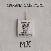 QARAMA QAISHYLYQ by MK
