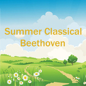 Summer Classical: Beethoven by Ludwig van Beethoven