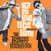 Give Love to Get Some (feat. Leven Kali) van The Brothers Macklovitch