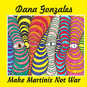 Make Martinis Not War de Dana Gonzales