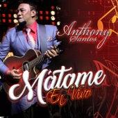 Mátame En Vivo de Anthony Santos