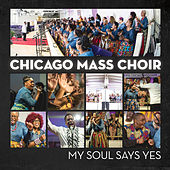 My Soul Says Yes / I Say Yes to My Lord by Chicago Mass Choir
