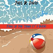 Fool (If You Think It's Over) by Paul R. Davis