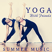 Yoga With Friends Summer Music by Various Artists