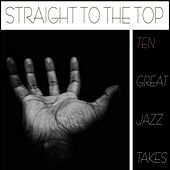 Straight to the Top - Ten Great Jazz Takes de Various Artists