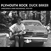 Plymouth Rock : Unreleased & Rare Recordings (1973-1979) by Duck Baker