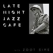 Late Night Jazz Café with Zoot Sims by Zoot Sims