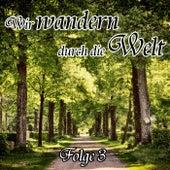 Wir wandern durch die Welt Folge 3 von Various Artists