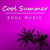 Cool Summer Soul Music by Various Artists