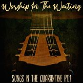 Worship in the Waiting: Songs in the Quarantine Pt. 1 by Seth Mercer