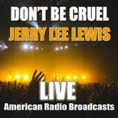 Don't Be Cruel (Live) de Jerry Lee Lewis