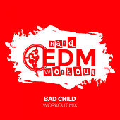 Bad Child by Hard EDM Workout