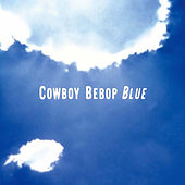 COWBOY BEBOP (Original Motion Picture Soundtrack 3 - Blue) von Various Artists