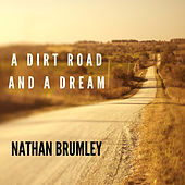 A Dirt Road and a Dream by Nathan Brumley