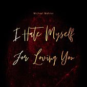 I Hate Myself For Loving You by Michael Mahnoi