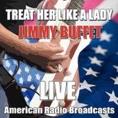 Treat Her Like A Lady (Live) by Jimmy Buffett