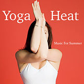 Yoga Heat Music For Summer by Various Artists