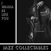 I Wanna be Like You - Jazz Collectables de Various Artists