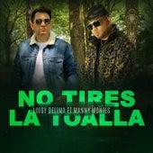 No Tires La Toalla (feat. Manny Montes) de Luigy Delima
