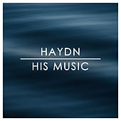 Haydn: His Music by Joseph Haydn