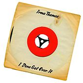 I Done Got Over It (45 Version) by Irma Thomas