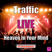 Heaven In Your Mind (Live) by Traffic