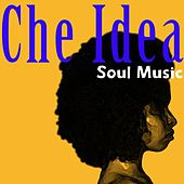 Che Idea Soul Music by Various Artists