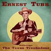 Anthology: The Texas Troubadour (Remastered) de Ernest Tubb