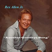 Another Goodbye Song by Rex Allen, Jr.
