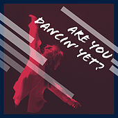Are You Dancin' Yet? by Various Artists