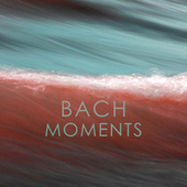 Bach: Moments by Johann Sebastian Bach