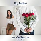 You Can Have Her (Remastered 2020) by Roy Hamilton