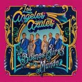 De Buenos Aires para el Mundo de Los Angeles Azules