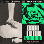Back To Me (feat. Jimmy Nevis) (Remixes) de Max Styler
