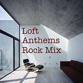 Loft Anthems Rock Mix von Various Artists