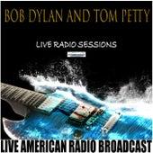 Bob Dylan and Tom Petty Live Radio Sessions (Live) de Bob Dylan