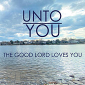 The Good Lord Loves You von Unto You