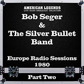 Europe Radio Sessions 1980 Part Two (Live) von Bob Seger